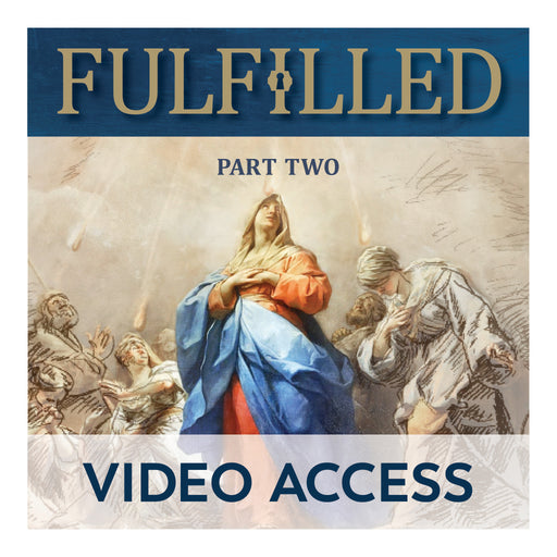 Fulfilled: Uncovering the Biblical Foundations of Catholicism (Part II) [Online Video Access]