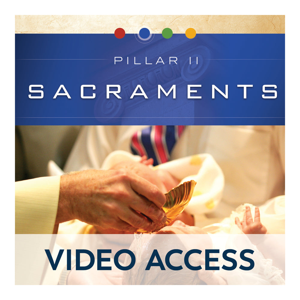 Pillar II: Sacraments [Online Video Access]