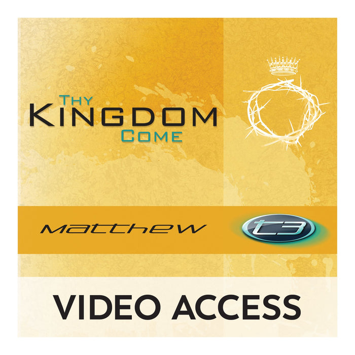 T3 Matthew: Thy Kingdom Come [Online Video Access]