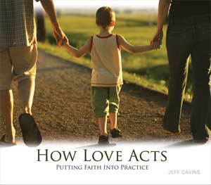 How Love Acts: Putting Faith Into Practice