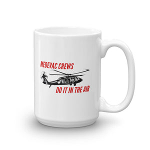 MEDEVAC CREWS DO IT IN THE AIR Mug, 15oz