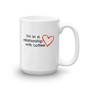 I'M IN A RELATIONSHIP WITH COFFEE Mug, 15oz