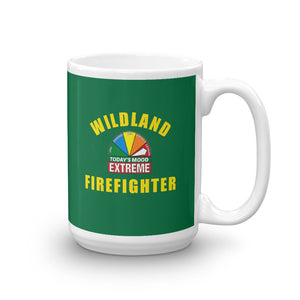 WILDLAND FIREFIGHTER EXTREME MOOD TODAY Fire Mug, 15oz