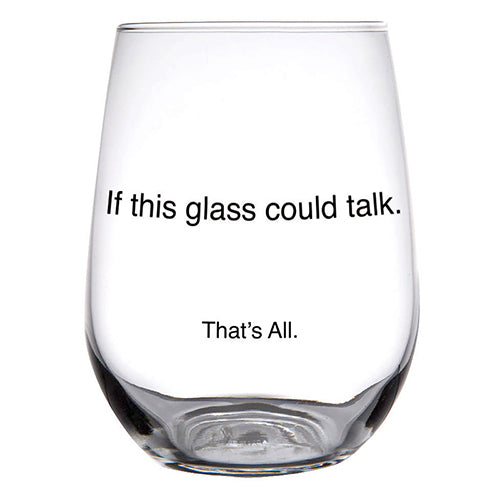 If this glass could talk stemless wine glass