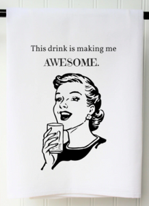 """This Drink is Making Me Awesome"" Tea Towel"