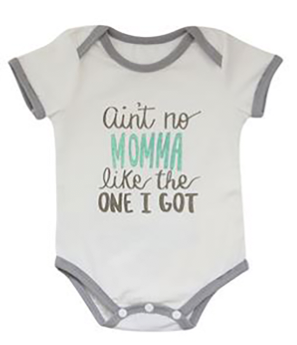 """Ain't No Momma Like The One I Got"" Cotton Bodysuits. ."