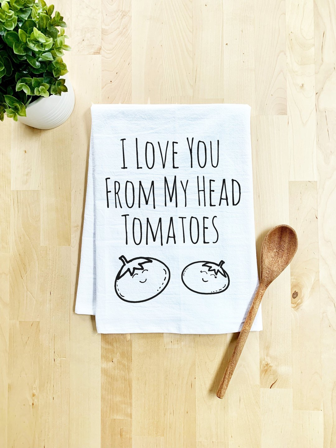 """Love You From My Head Tomatoes"" tea towel"