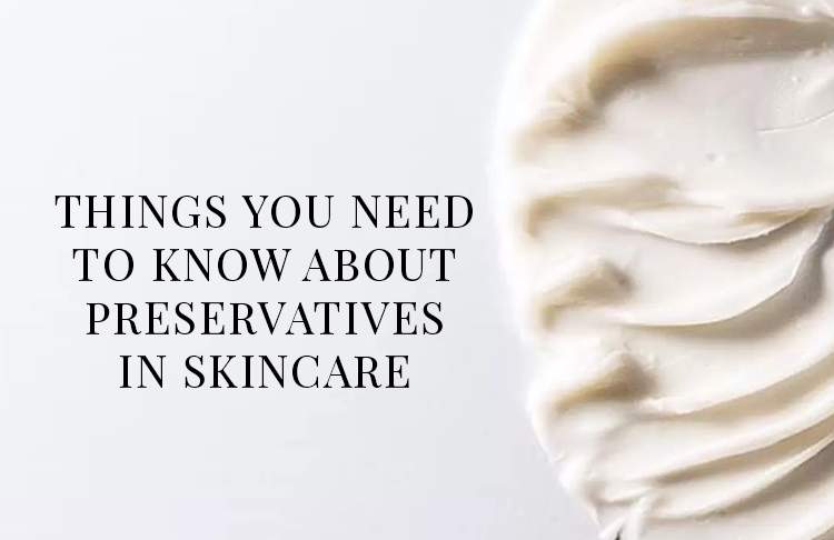 Things You Need To Know About Preservatives In Skincare