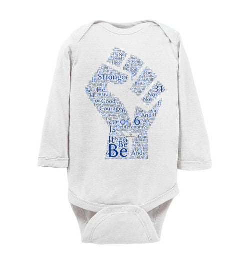 Be Strong. . . Deuteronomy 31:6 Rabbit Skins Infant Long Sleeve Bodysuit