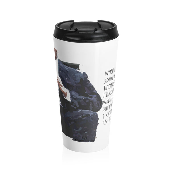 When I was a child. . . 1 Corinthians Chapter 13:11 Stainless Steel Travel Mug