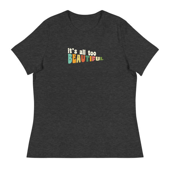 All Too Beautiful Women's Relaxed T-Shirt