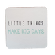 C&F Wooden Quote Magnet - Little Things Make Big Days