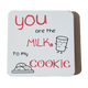 C&F Wooden Quote Magnet - You Are The Milk To My Cookie