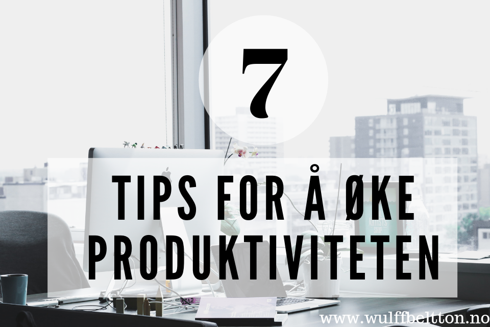 7 tips for å øke produktiviteten