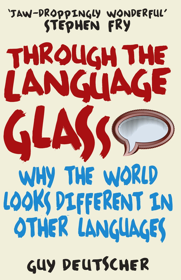 Through the Language Glass : Why The World Looks Different In Other Languages