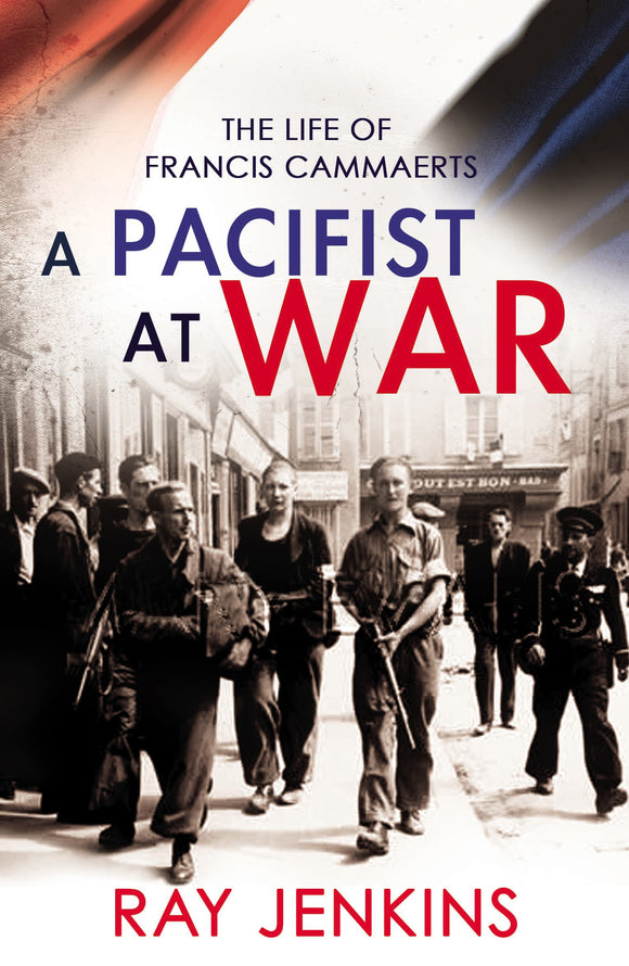 A Pacifist At War : The Silence of Francis Cammaerts