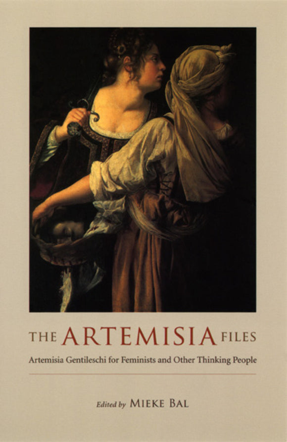 Artemisia Files: Artemisia Gentileschi for Feminists and Other Thinking People