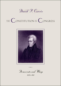 Constitution in Congress: Democrats and Whigs, 1829-1861