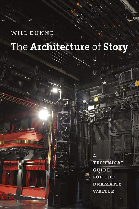 Architecture of Story: A Technical Guide for the Dramatic Writer