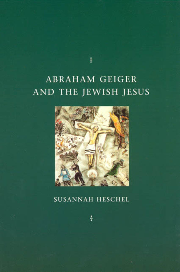 Abraham Geiger and the Jewish Jesus