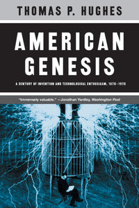American Genesis: A Century of Invention and Technological Enthusiasm 1870-1970