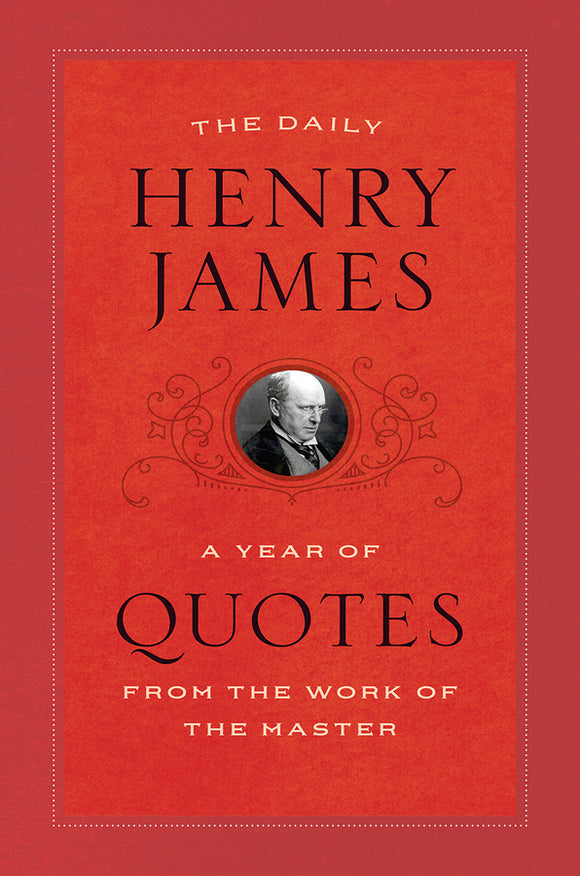 Daily Henry James: A Year of Quotes from the Work of the Master