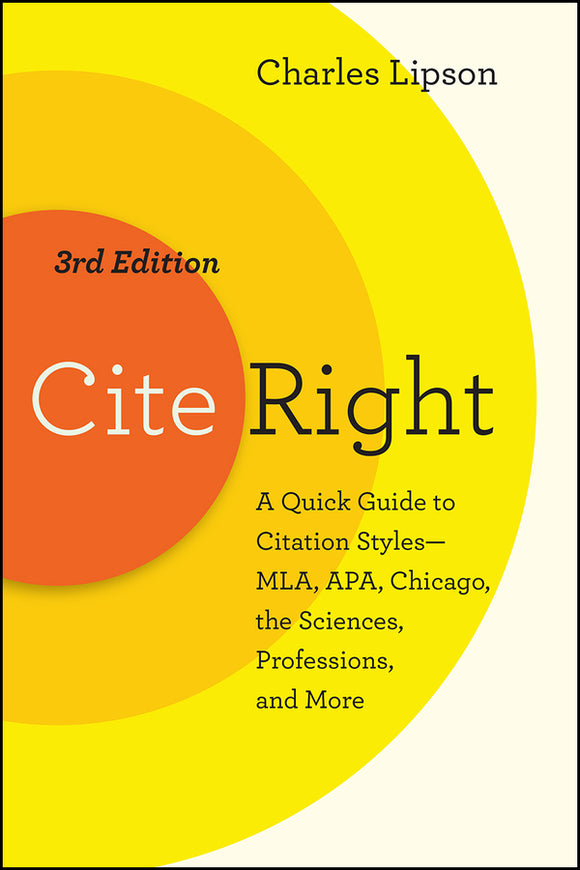 Cite Right: A Quick Guide to Citation Styles--MLA, APA, Chicago, the Sciences, Professions, and More 3ed
