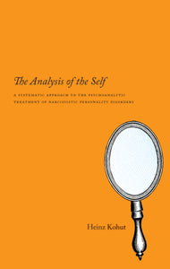 Analysis of the Self: A Systematic Approach to the Psychoanalytic Treatment of Narcissistic Personality Disorders