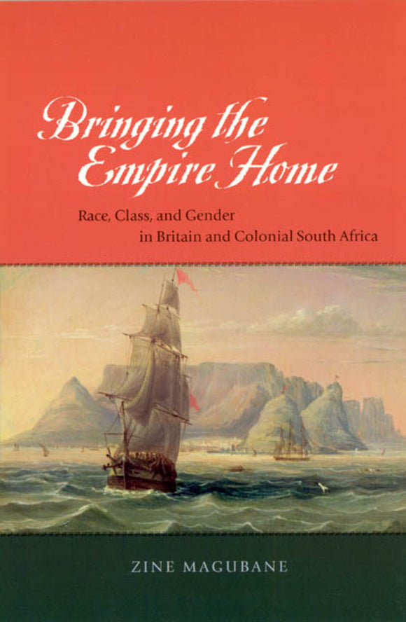 Bringing the Empire Home: Race, Class and Genderin Britain and Colonial South Africa