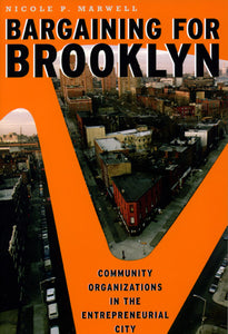 Bargaining for Brooklyn: Community Organizations in the Entrepreneurial City