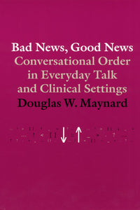Bad News, Good News: Conversational Order in Everyday Talk and Clinical Settings