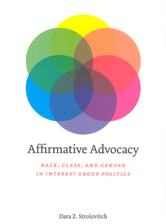 Affirmative Advocacy: Race, Class and Gender in Interest Group Politics