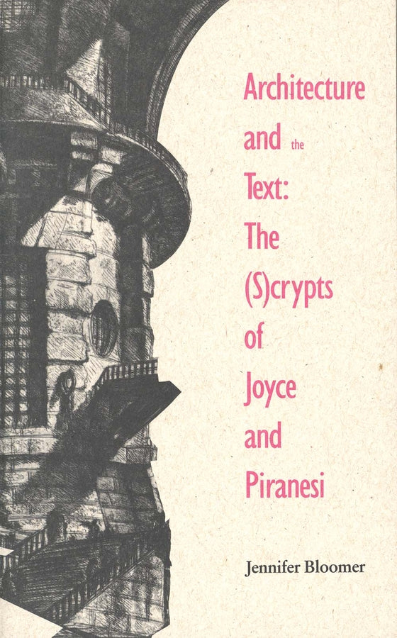Architecture and the Text: The (S)crypts of Joyce and Piranesi