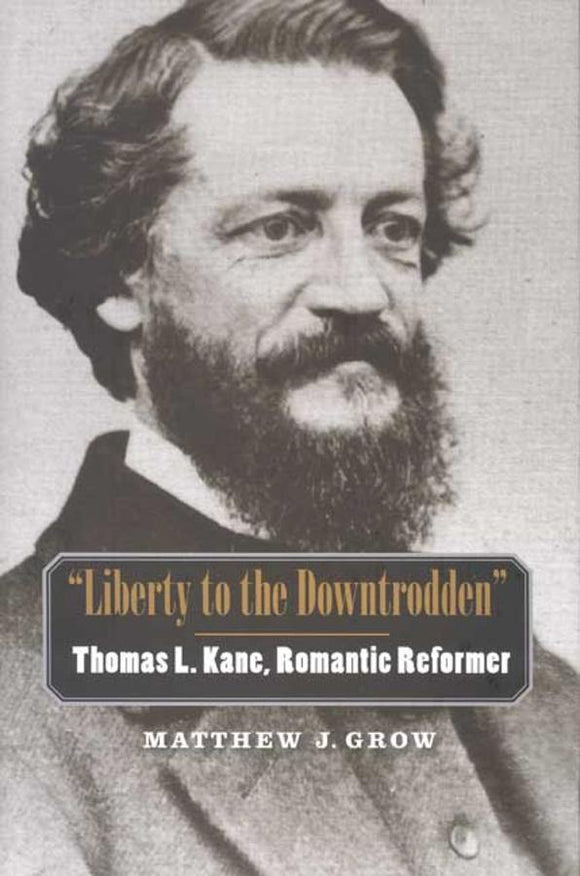 'Liberty to the Downtrodden': Thomas L. Kane, Romantic Reformer