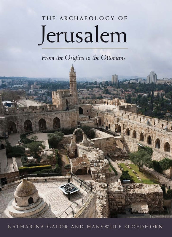 Archaeology of Jerusalem: From the Origins to the Ottomans