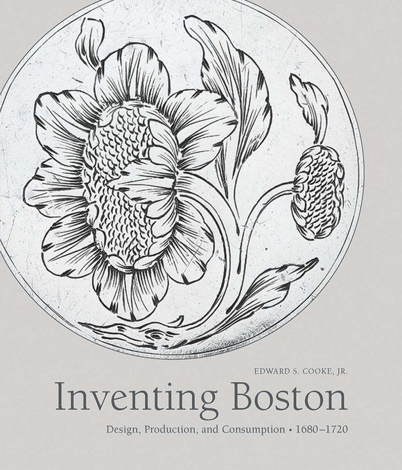 Inventing Boston: Design, Production, and Consumption, 1680-1720