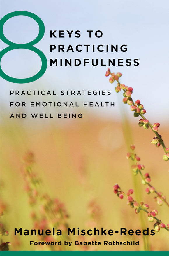 8 Keys To Practicing Mindfulness Practical Strategies For Emotional Health And Well-Being