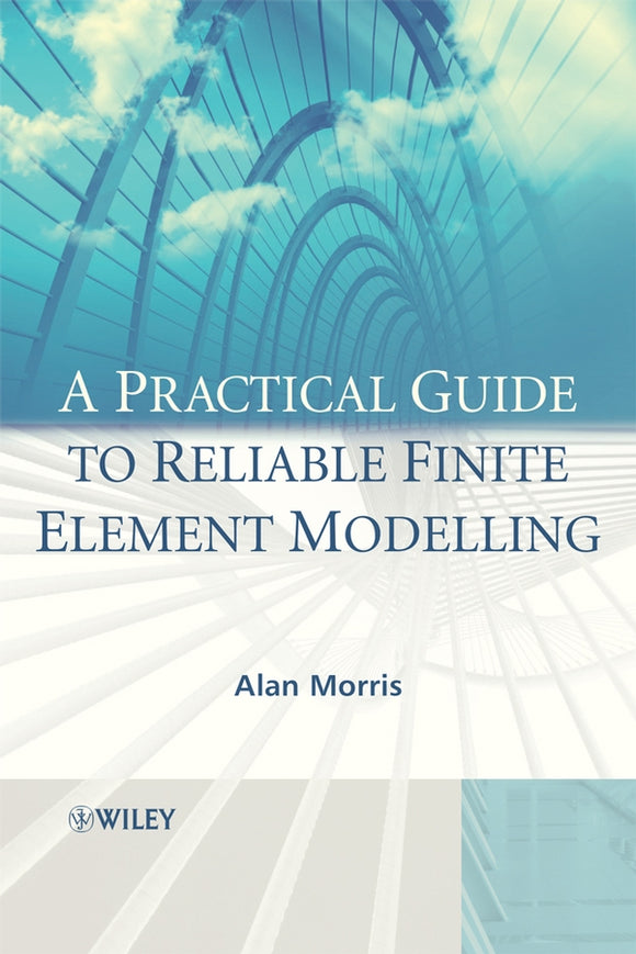 A Practical Guide to Reliable Finite Element Modelling