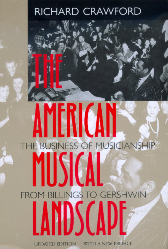 American Musical Landscape: The Business of Musicianship from Billings to Gershwin, Updated With a New Preface