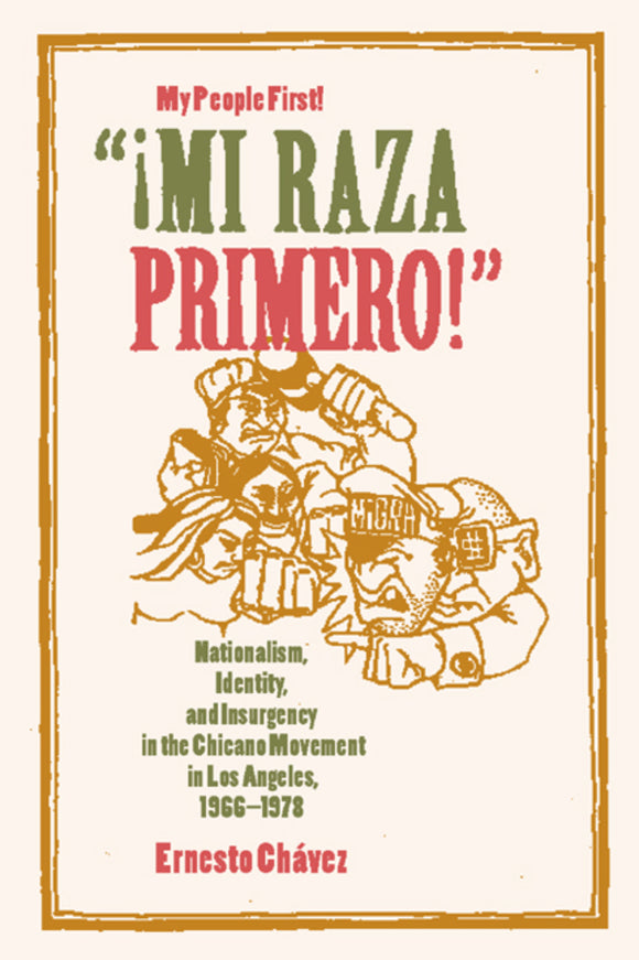 'Mi Raza Primero!' (My People First!): Nationalism, Identity, and Insurgency in the Chicano Movement in Los Angeles, 1966-1978
