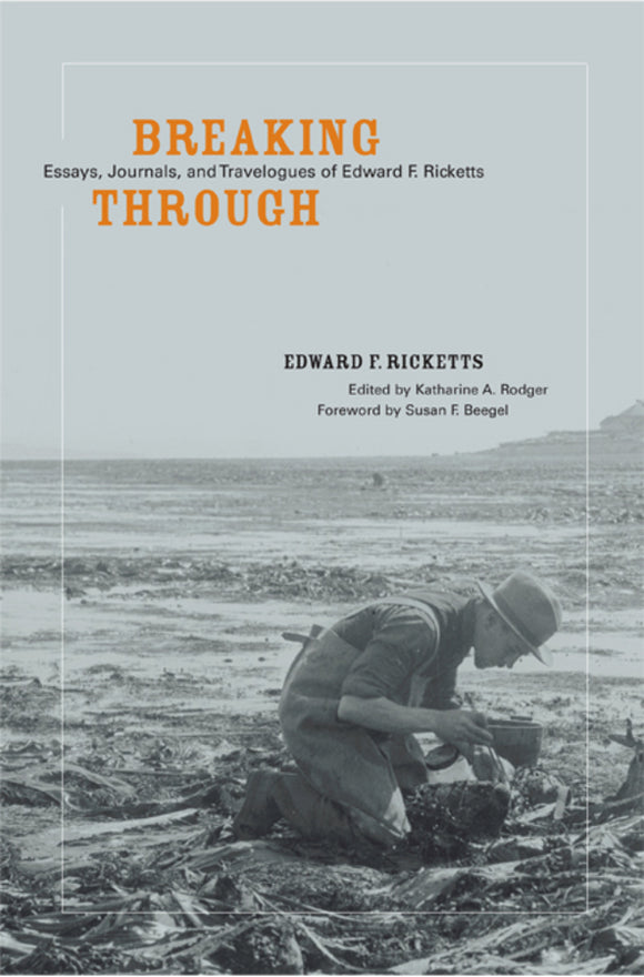 Breaking Through: Essays, Journals, and Travelogues of Edward F. Ricketts