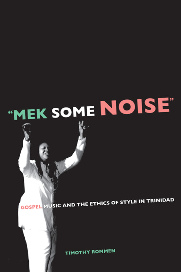 'Mek Some Noise': Gospel Music and the Ethics of Style in Trinidad