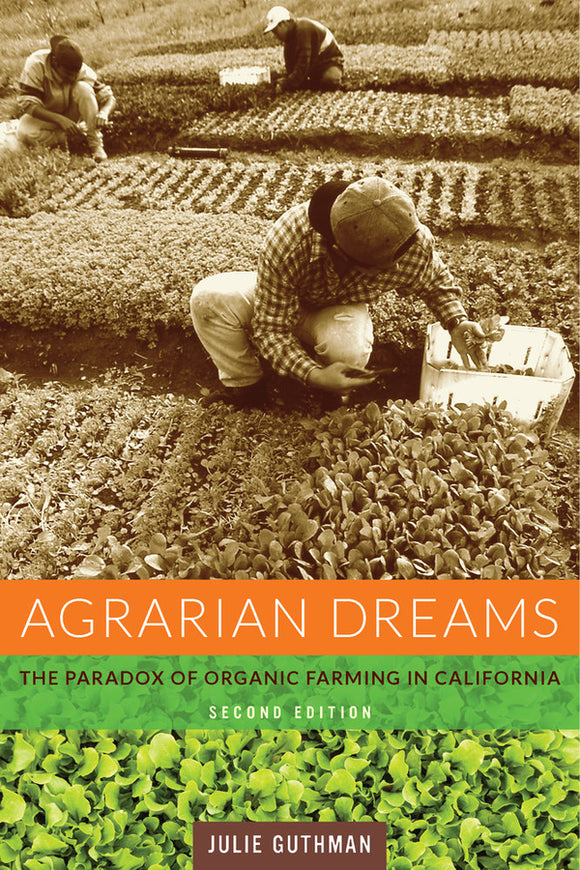 Agrarian Dreams: The Paradox of Organic Farming in California 2ed