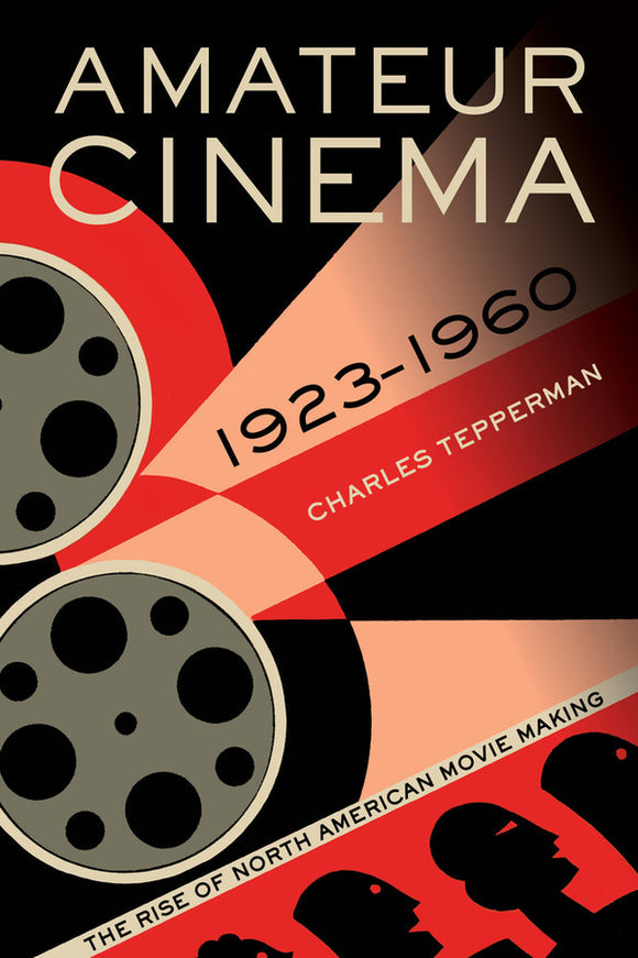 Amateur Cinema: The Rise of North American Moviemaking, 1923-1960