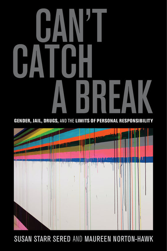 Can't Catch a Break: Gender, Jail, Drugs, and the Limits of Personal Responsibility