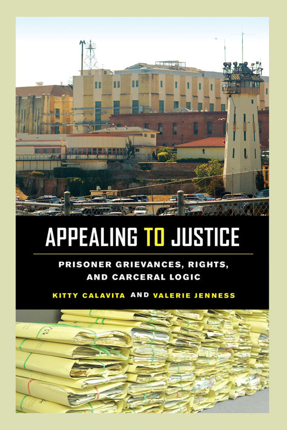 Appealing to Justice: Prisoner Grievances, Rights, and Carceral Logic