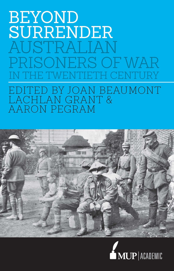 Beyond Surrender : Australian prisoners of war in the twentieth century