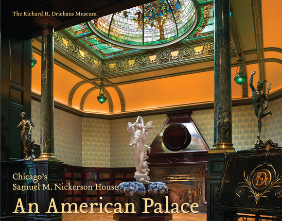 American Palace: Chicago's Samuel M. Nickerson House