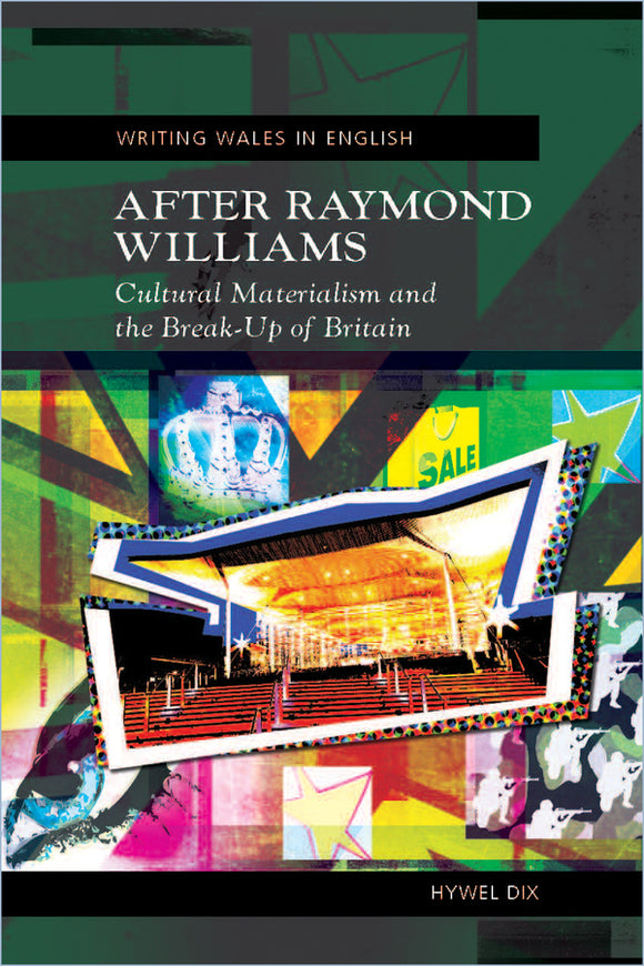 After Raymond Williams: Cultural Materialism and the Break-Up of Britain (New Edition)