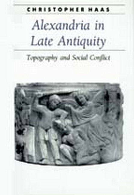 Alexandria in Late Antiquity: Topography and Social Conflict (POD)